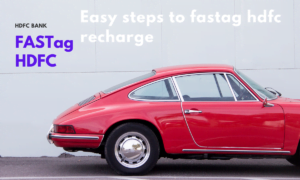 FASTag HDFC: 7 easy steps to fastag hdfc recharge